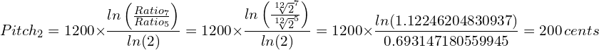 \[ Pitch_2 = 1200 \times \frac{ln \left (\frac {Ratio_7} {Ratio_5} \right)} {ln(2)} = 1200 \times \frac{ln \left (\frac {{\sqrt[12]{2}}^7} {{\sqrt[12]{2}}^5} \right)} {ln(2)} = 1200 \times \frac{ln(1.12246204830937)}{0.693147180559945} = 200\, cents \]